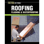 For Pros By Pros: Roofing, Flashing & Waterproofing